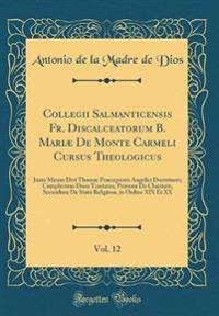 Collegii Salmanticensis Fr. Discalceatorum B. Mariae de Monte Carmeli Cursus Theologicus, Vol. 12