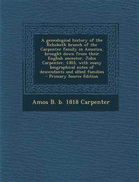 A genealogical history of the Rehoboth branch of the Carpenter family in America, brought down from their English ancestor, John Carpenter, 1303, with