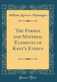 The Formal and Material Elements of Kant's Ethics (Classic Reprint)