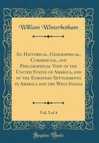 An Historical, Geographical, Commercial, and Philosophical View of the United States of America, and of the European Settlements in America and the West-Indies, Vol. 3 of 4 (Classic Reprint)