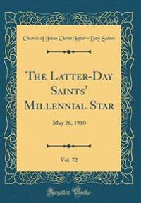 The Latter-Day Saints' Millennial Star, Vol. 72: May 26, 1910 (Classic Reprint)