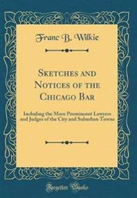 Sketches and Notices of the Chicago Bar