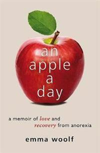 Apple a day - a memoir of love and recovery from anorexia