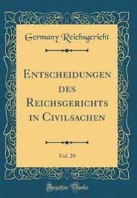 Entscheidungen des Reichsgerichts in Civilsachen, Vol. 29 (Classic Reprint)