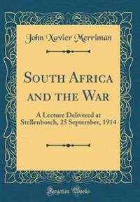 South Africa and the War: A Lecture Delivered at Stellenbosch, 25 September, 1914 (Classic Reprint)