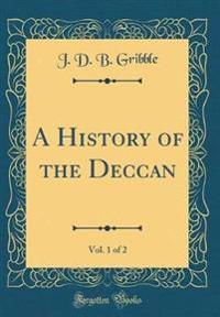 A History of the Deccan, Vol. 1 of 2 (Classic Reprint)