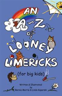 An a - Z of Looney Limericks for Big Kids