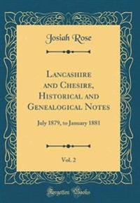 Lancashire and Chesire, Historical and Genealogical Notes, Vol. 2