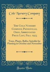 The Cole Nursery Company, Painesville, Ohio, Abbreviated Price List, Fall 1923: Trees, Plants, Bulbs; Suitable for Planting in October and November (C
