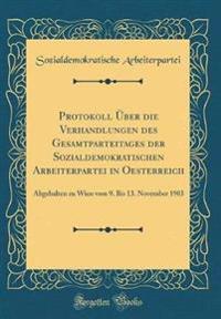 Protokoll �ber Die Verhandlungen Des Gesamtparteitages Der Sozialdemokratischen Arbeiterpartei in Oesterreich