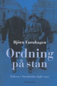 Ordning på stan : polisen i Stockholm 1848-1917