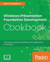 Windows Presentation Foundation Development Cookbook
