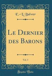 Le Dernier des Barons, Vol. 3 (Classic Reprint)