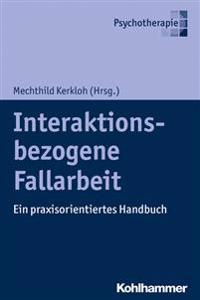 Interaktionsbezogene Fallarbeit: Ein Praxisorientiertes Handbuch