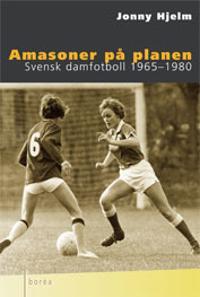 Amasoner på planen : Svensk damfotboll 1965-1980