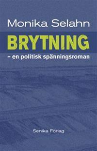 Brytning : en politisk spänningsroman