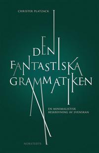 Den fantastiska grammatiken : en minimalistisk beskrivning av svenskan