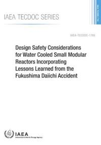 Design Safety Considerations for Water Cooled Small Modular Reactors Incorporating Lessons Learned from the Fukushima Daiichi Accident