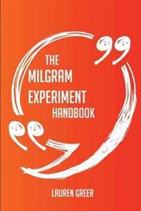 The Milgram Experiment Handbook - Everything You Need to Know about Milgram Experiment