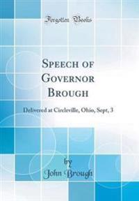 Speech of Governor Brough: Delivered at Circleville, Ohio, Sept, 3 (Classic Reprint)
