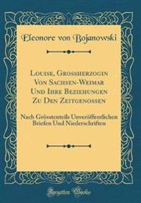 Louise, Grossherzogin Von Sachsen-Weimar Und Ihre Beziehungen Zu Den Zeitgenossen