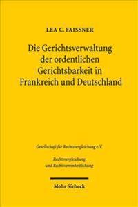 Die Gerichtsverwaltung Der Ordentlichen Gerichtsbarkeit in Frankreich Und Deutschland: Ein Rechtsvergleich