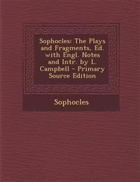Sophocles: The Plays and Fragments, Ed. with Engl. Notes and Intr. by L. Campbell - Primary Source Edition