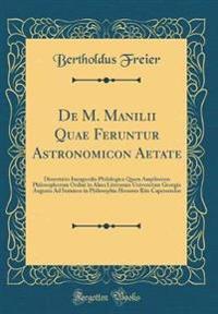 De M. Manilii Quae Feruntur Astronomicon Aetate