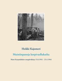 Muistiinpanoja korpivaellukselta: Matti Karjanlahden sotapäiväkirja 15.6.1941 - 25.4.1944