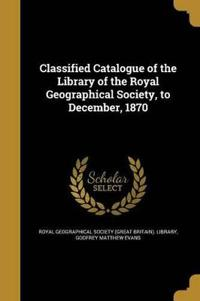 Classified Catalogue of the Library of the Royal Geographical Society, to December, 1870