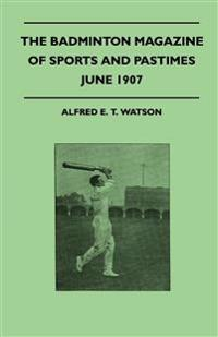 The Badminton Magazine of Sports and Pastimes - June 1907 - Containing Chapters On: Principles of Golf and Cricket, Canoeing In Japan, Some Ascot Goss