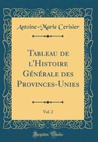 Tableau de l'Histoire Générale des Provinces-Unies, Vol. 2 (Classic Reprint)