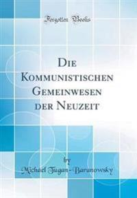 Die Kommunistischen Gemeinwesen der Neuzeit (Classic Reprint)