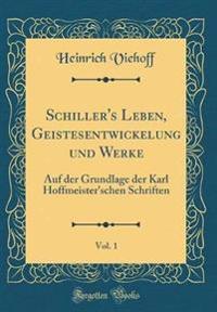 Schiller's Leben, Geistesentwickelung Und Werke, Vol. 1