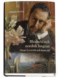 Blodseld och nordisk längtan : Oscar Levertin och hans tid