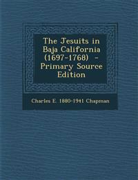 The Jesuits in Baja California (1697-1768) - Primary Source Edition