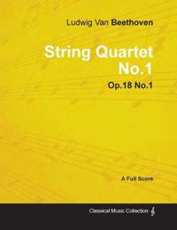 Ludwig Van Beethoven - String Quartet No.1 - Op.18 No.1 - A Full Score