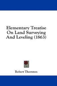 Elementary Treatise On Land Surveying And Leveling (1863)