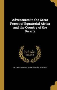 Adventures in the Great Forest of Equatorial Africa and the Country of the Dwarfs