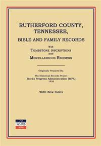 Rutherford County, Tennessee, Bible and Family Records; With Tombstone Inscriptions and Miscellaneous Records