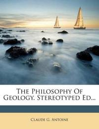 The Philosophy Of Geology. Stereotyped Ed...