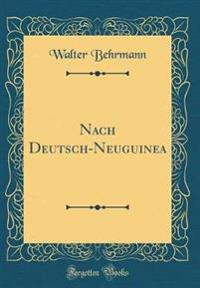 Nach Deutsch-Neuguinea (Classic Reprint)