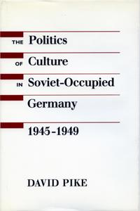 The Politics of Culture in Soviet-Occupied Germany, 1945-1949