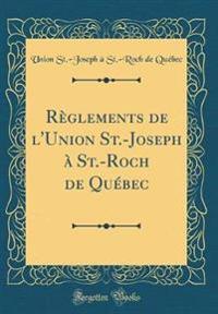 Règlements de l'Union St.-Joseph à St.-Roch de Québec (Classic Reprint)