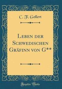 Leben der Schwedischen Gräfinn von G** (Classic Reprint)