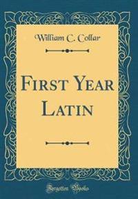 First Year Latin (Classic Reprint)