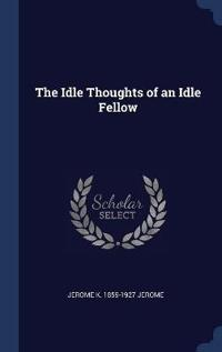 The Idle Thoughts of an Idle Fellow