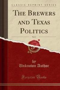 The Brewers and Texas Politics, Vol. 2 (Classic Reprint)