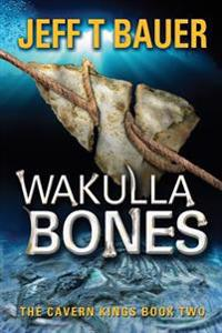 Wakulla Bones: Sequel to the Cavern Kings