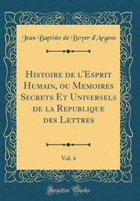 Histoire de L'Esprit Humain, Ou Memoires Secrets Et Universels de la Republique Des Lettres, Vol. 4 (Classic Reprint)